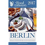 BERLIN - 2017 (The Food Enthusiast's Complete Restaurant Guide)