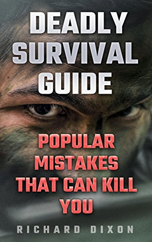 Deadly Survival Guide: Popular Mistakes That Can Kill You by [Dixon, Richard ]