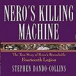 Nero's Killing Machine: The True Story of Rome's Remarkable 14th Legion | Stephen Dando-Collins