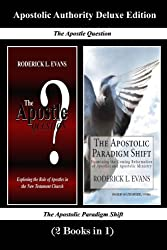 Apostolic Authority Deluxe Edition (2 Books in 1): The Apostle Question & The Apostolic Paradigm Shift (Abundant Truth Deluxe Editions) (Volume 1)
