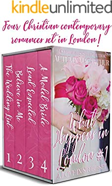 What Happens in London #1: Four sweet faith-filled romances set in London - reunion, opposites attract, mid-life couple, enemies-to-love! (Love in Store boxed sets)