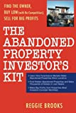 The Abandoned Property Investor's Kit: Find the Owner, Buy Low (with No Competition), Sell for Big Profits