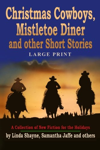 Christmas Cowboys, Mistletoe Diner and Other Direct Stories (Large Print): A Collection of New Fiction for the Holidays (LARGE PRINT)