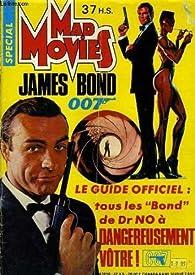 Mad movies spécial : james bond oo7 le guide officiel tout les 'bond' de dr no à dangereusement vôtre! par Jean-Pierre Putters