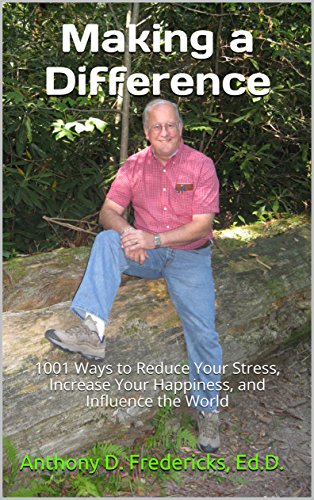 Making a Difference: 1001 Ways to Reduce Your Stress, Increase Your Happiness, and Influence the World by [Fredericks, Anthony D.]