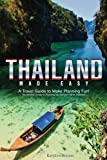Thailand Made Easy: A Travel Guide to Make Planning Fun! - An Intuitive Guide to Planning the Perfect Trip to Thailand