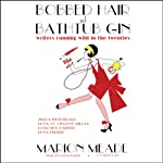 Bobbed Hair and Bathtub Gin: Writers Running Wild in the Twenties | Marion Meade