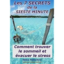 Les 7 secrets de la sieste minute. Comment trouver le sommeil et évacuer le stress. (French Edition)