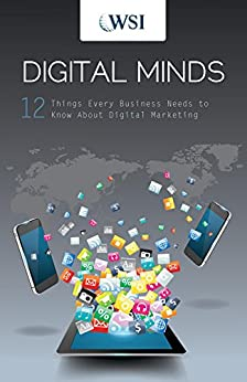 Digital Minds:  12 Things Every Business Needs to Know About Digital Marketing by [WSI]