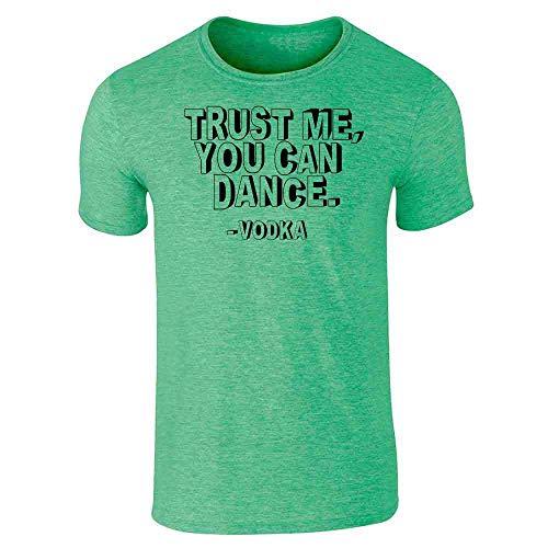 Pop Threads Trust Me You Can Dance - Vodka Heather Irish Green L Short Sleeve T-Shirt
