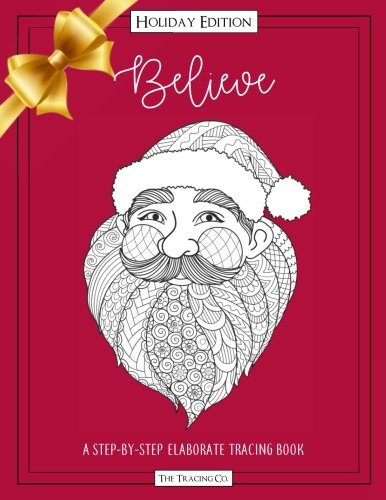 Believe: A Step By Step Elaborate Tracing Book With Christmas Holiday Santa Reindeer Ornament Designs Trace Picture Activity Fun Creative Book With Cranberry Red Color Cover