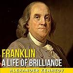 Franklin: A Life of Brilliance | Alexander Kennedy
