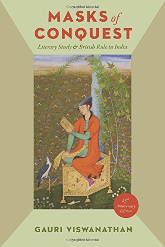 By Gauri Viswanathan - Masks of Conquest: Literary Study and British Rule in India (Twenty-fifth Anniversary Edition) (2014-12-31) [Paperback] PDF