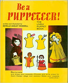 Be a Puppeteer: The Lively Puppet Book, : Estelle Worrell