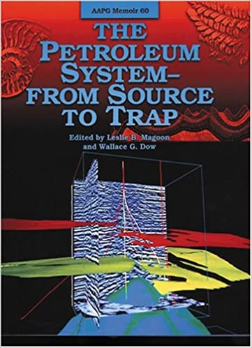 Download ebooks pdf The Petroleum System: From Source to Trap (AAPG Memoir No. 60) (English literature) 9780891813385 by Leslie B. Magoon, Wallace G. Dow