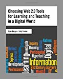 Choosing Web 2.0 Tools for Learning and Teaching in a Digital World, Pam Berger and Sally Trexler, 1591587069