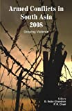 Armed Conflicts in South Asia 2008 : Growing Violence, Chandran, D. Suba, 0415476224