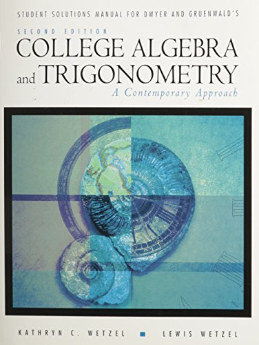 Student Solution Manual for Dwyer/Gruenwald's College Algebra and Trigonometry: A Contemporary Approach