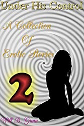 Under His Control - A Collection Of Erotic Stories 2