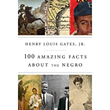 100 Amazing Facts About the Negro Audiobook by Henry Louis Gates Jr. Narrated by Dominic Hoffman