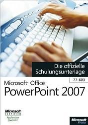 Microsoft Office PowerPoint 2007 - Die offizielle Schulungsunterlage (77-603)