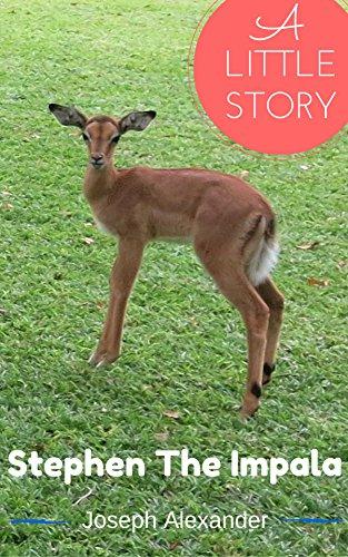 Stephen the Impala: A Little Story (Little Safari Stories Book 1) ()