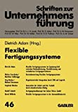 Flexible Fertigungssysteme, Adam, Dietrich, 3409179143