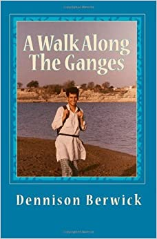 A Walk Along The Ganges: 2000 miles from sea to source by Mr Dennison Berwick (2011-05-14)