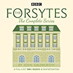 The Forsytes: The Complete Series: BBC Radio 4 Full-Cast Dramatisation | John Galsworthy