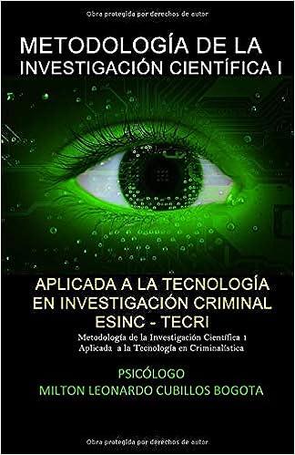 METODOLOGÍA DE LA INVESTIGACIÓN CIENTÍFICA I ESINC - TECRI: Metodología de la Investigación Científica 1 Aplicada a la Tecnología en Criminalística (Spanish Edition) ISBN-10: 9584678213