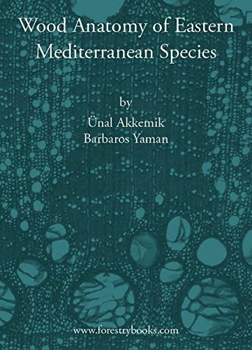 Wood Anatomy of Eastern Mediterranean Species: by Ünal Akkemik and Barbaros Yaman