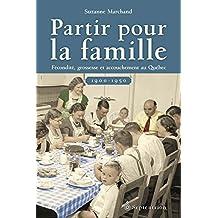 Partir pour la famille: Fécondité, grossesse et accouchement au Québec (1900-1950) (French Edition)