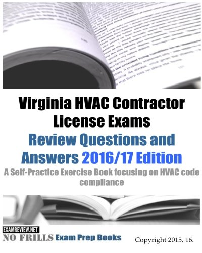 (Virginia HVAC Contractor License Exams Review Questions and Answers 2016/17 Edition: A Self-Practice Exercise Book focusing on HVAC code compliance)