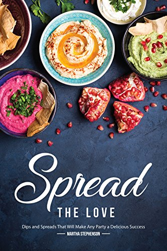 Spread the Love: Dips and Spreads That Will Make Any Party a Delicious Success -