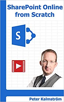 SharePoint Online from Scratch: Office 365 SharePoint course with video demonstrations by [Kalmström, Peter]