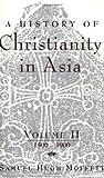 A History of Christianity in Asia, Samuel Hugh Moffett, 1570757011