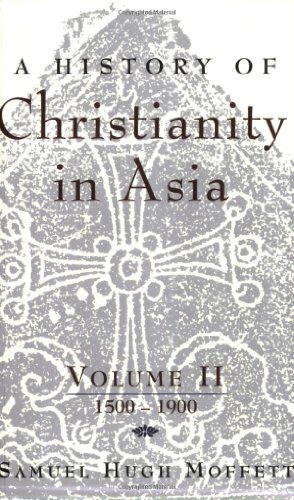 2: A History of Christianity in Asia, Vol. II: 1500-1900