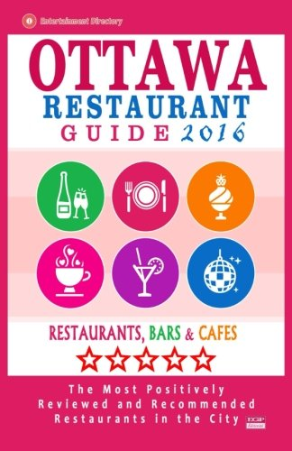 Ottawa Restaurant Guide 2016: Best Rated Restaurants in Ottawa, Canada - 500 restaurants, bars and cafés recommended for visitors, 2016