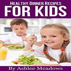 Healthy Dinner Recipes For Kids Audiobook