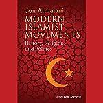 Modern Islamist Movements: History, Religion, and Politics | Jon Armajani