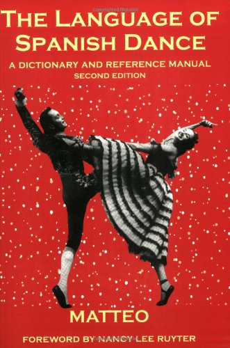 The Language Of Spanish Dance: A Dictionary And Reference Manual