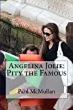 Angelina Jolie: Pity the Famous (Volume 1)