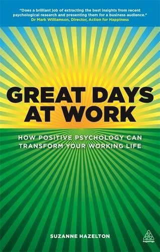 Great Days at Work: How Positive Psychology can Transform Your Working Life -  Suzanne Hazelton, Paperback
