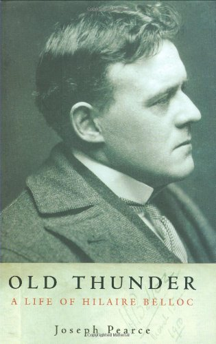 Old Thunder: A Life of Hilaire Belloc Joseph Pearce