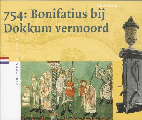 754, Bonifatius bij Dokkum vermoord (Verloren verleden) (Dutch Edition)