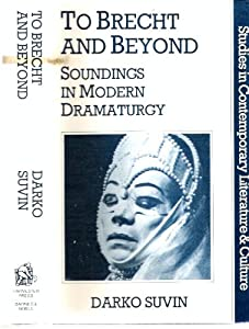 To Brecht and Beyond : Soundings in Modern Dramaturgy (Harvester / Barnes & Noble Studies in Contemporary Literature and Culture, 6)