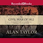 Civil War of 1812: American Citizens, British Subjects, Irish Rebels, & Indian Allies | Alan Taylor