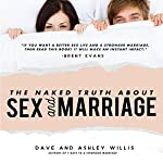 The Naked Truth About Sex and Marriage | Dave Willis,Ashley Willis