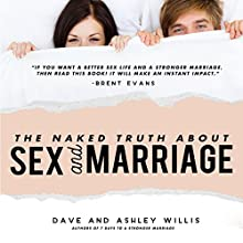 The Naked Truth About Sex and Marriage Audiobook by Ashley Willis, Dave Willis Narrated by Ashley Willis, Dave Willis