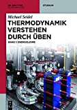 Michael Seidel: Thermodynamik verstehen durch Üben: Thermodynamik verstehen 1: Energielehre (De Gruyter Studium, Band 1)